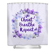 Chant, Breathe, Repeat Shower Curtain