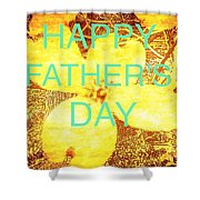 Cheerful Father's Day Shower Curtain