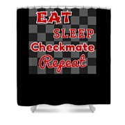 Chess Board Eat Sleep Checkmate Repeat Chess Player Gift Shower Curtain