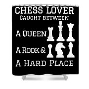 Chess Lover Between A Queen Rook Hard Place Chess Pieces Shower Curtain