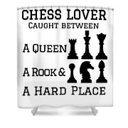 Chess Player Gift Between A Queen Rook Hard Place Chess Lover Shower Curtain