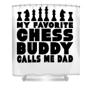 Chess Player Gift Favorite Chess Buddy Calls Me Dad Fathers Day Gift Shower Curtain