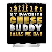 Chess Player My Favorite Chess Buddy Calls Me Dad Fathers Day Gift Shower Curtain
