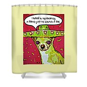Chihuahua - I Killed A Squeaktoy In Reno Shower Curtain