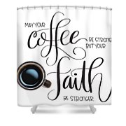 Coffee And Faith Shower Curtain by Nancy Ingersoll