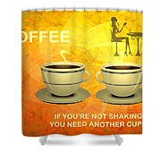 Coffee, Another Cup Please Shower Curtain