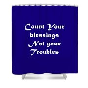 Count Your Blessings Not Your Troubles 5436.02 Shower Curtain