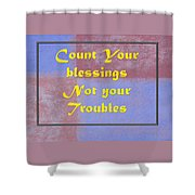 Count Your Blessings Not Your Troubles 5437.02 Shower Curtain