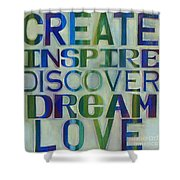 Create Inspire Discover Dream Love Shower Curtain by Carla Bank