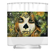 Creating Art Is Magical Shower Curtain