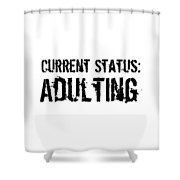 Current Status Adulting1 Shower Curtain
