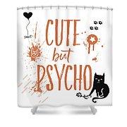 Cute But Psycho Cat Shower Curtain
