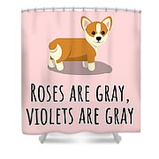 Cute Funny Love Card - Valentine's Day - Anniversary - Birthday Card - Corgi Lover - Roses Are Gray Shower Curtain