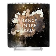Dance In The Rain Urban Grunge Typographical Art Shower Curtain