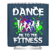 Dance Me To The Fitness Shower Curtain