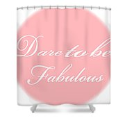 Dare To Be Fabulous #1 Shower Curtain