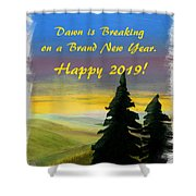 Dawn Is Breaking On 2019 Shower Curtain