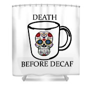 Death Before Decaf Shower Curtain