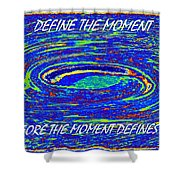 Define The Moment Shower Curtain