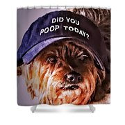 Did You Poop Today Shower Curtain by Kathy Tarochione