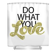 Do What You Love Shower Curtain