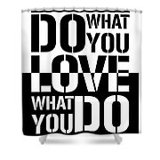 Do What You Love What You Do Shower Curtain