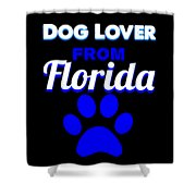 Dog Lover From Florida Shower Curtain