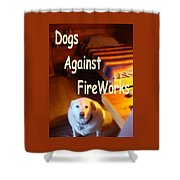 Dogs Against Fireworks Shower Curtain