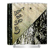 Dont Be Sad Shower Curtain