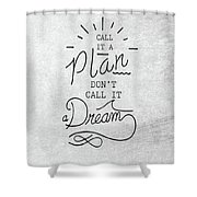 Dont Call It A Dream Inspirational Quote Shower Curtain