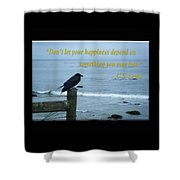Dont Let Your Happiness Depend On Something You May Lose Shower Curtain