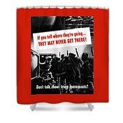 Don't Talk About Troop Movements Shower Curtain