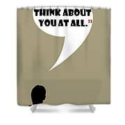 Don't Think About - Mad Men Poster Don Draper Quote Shower Curtain