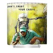 Dont Trust Your Caddie Shower Curtain