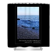 Don't Wait For Your Ship To Come In, Swim Out To It Shower Curtain