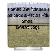 Dorothea Lange Quote Shower Curtain