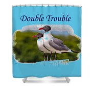 Double Trouble 2 Shower Curtain