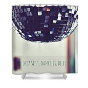 Dream It Dance It Be It Shower Curtain