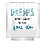 Dreams Dont Work Typography Shower Curtain