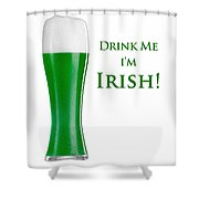 Drink Me I'm Irish Shower Curtain by ISAW Company