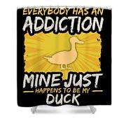 Duck Addiction Funny Farm Animal Lover Shower Curtain