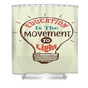 Education Is The Movement To Light Inspirational Quote Shower Curtain