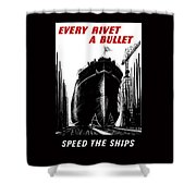 Every Rivet A Bullet - Speed The Ships Shower Curtain