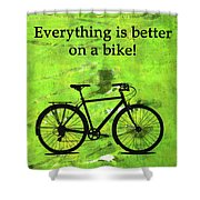 Everything Is Better On A Bike Shower Curtain