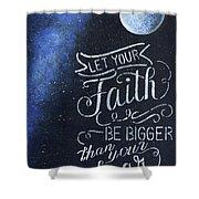 Faith Be Bigger Shower Curtain