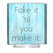 Fake It 'til You Make It Shower Curtain