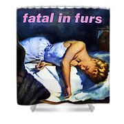 Fatal In Furs Shower Curtain