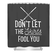 Field Hockey Players Gift Dont Let The Skirts Fool You Shower Curtain