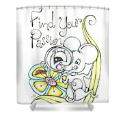 Find Your Passion Shower Curtain