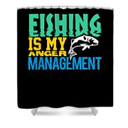 Fishing Is My Anger Management Shower Curtain